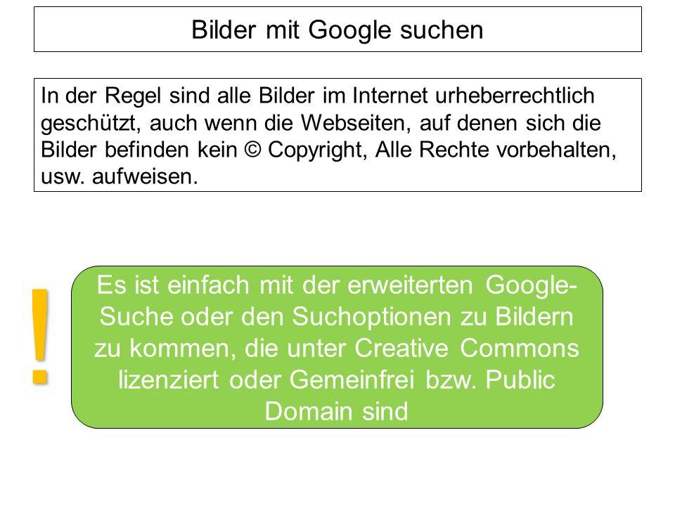 Bilder mit Google suchen In der Regel sind alle Bilder im Internet urheberrechtlich geschützt, auch wenn die Webseiten, auf denen sich die Bilder befinden kein © Copyright, Alle Rechte vorbehalten, usw.