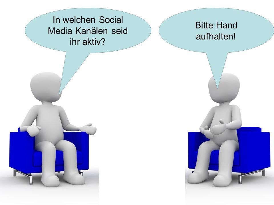 In welchen Social Media Kanälen seid ihr aktiv Bitte Hand aufhalten!