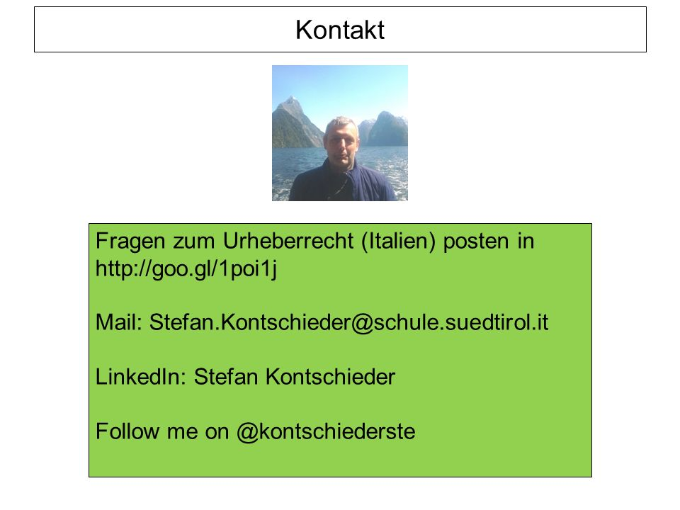 Kontakt Fragen zum Urheberrecht (Italien) posten in http://goo.gl/1poi1j Mail: Stefan.Kontschieder@schule.suedtirol.it LinkedIn: Stefan Kontschieder Follow me on @kontschiederste