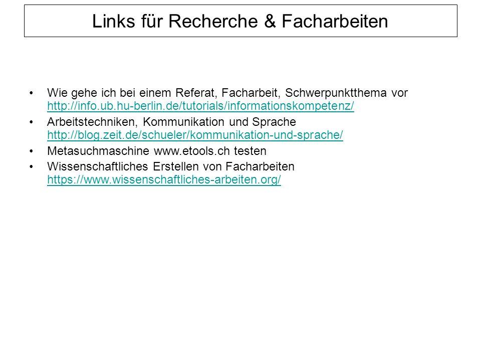Links für Recherche & Facharbeiten Wie gehe ich bei einem Referat, Facharbeit, Schwerpunktthema vor http://info.ub.hu-berlin.de/tutorials/informationskompetenz/ http://info.ub.hu-berlin.de/tutorials/informationskompetenz/ Arbeitstechniken, Kommunikation und Sprache http://blog.zeit.de/schueler/kommunikation-und-sprache/ http://blog.zeit.de/schueler/kommunikation-und-sprache/ Metasuchmaschine www.etools.ch testen Wissenschaftliches Erstellen von Facharbeiten https://www.wissenschaftliches-arbeiten.org/ https://www.wissenschaftliches-arbeiten.org/