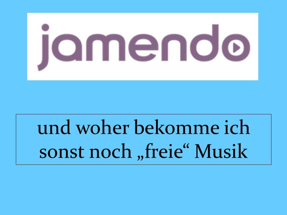 """und woher bekomme ich sonst noch """"freie Musik"""