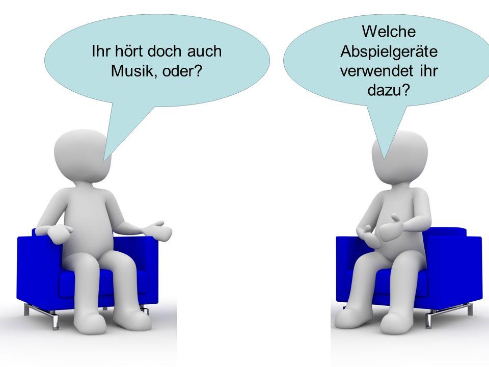 Ihr hört doch auch Musik, oder? Welche Abspielgeräte verwendet ihr dazu?
