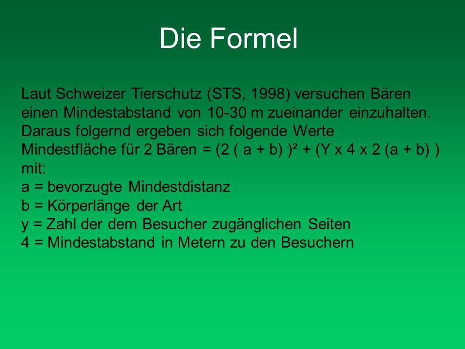 Die Formel Laut Schweizer Tierschutz (STS, 1998) versuchen Bären einen Mindestabstand von 10-30 m zueinander einzuhalten.