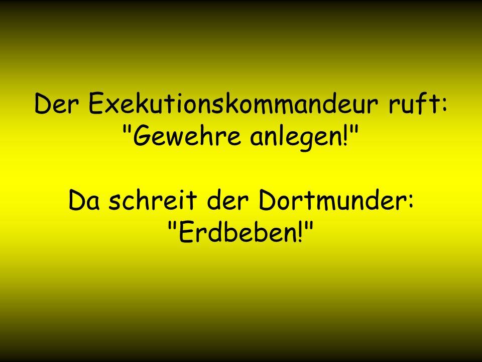 Der Dortmunder wird zur Exekution ins Freie gebeten.