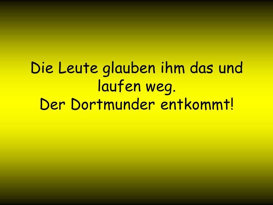 Der Exekutionskommandeur ruft: Gewehre anlegen! Da schreit der Dortmunder: Erdbeben!