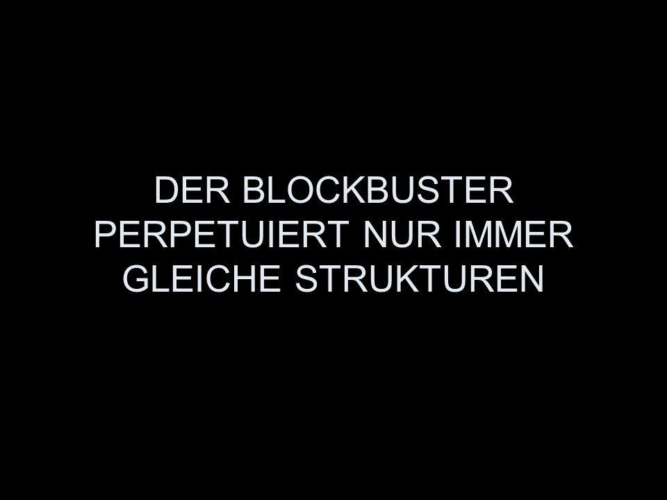 DER BLOCKBUSTER PERPETUIERT NUR IMMER GLEICHE STRUKTUREN