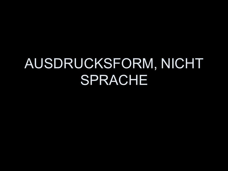 AUSDRUCKSFORM, NICHT SPRACHE