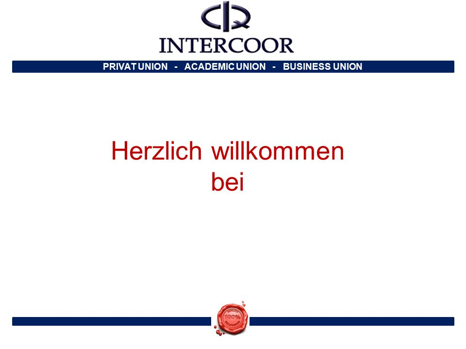 PRIVAT UNION - ACADEMIC UNION - BUSINESS UNION INTERCOOR INTERNATIONAL COMPETENCE ORGANISATION Zürich – Switzerland