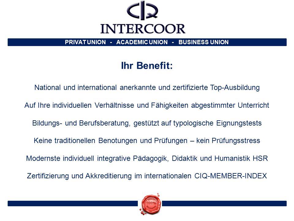PRIVAT UNION - ACADEMIC UNION - BUSINESS UNION Ihr Benefit: National und international anerkannte und zertifizierte Top-Ausbildung Auf Ihre individuel