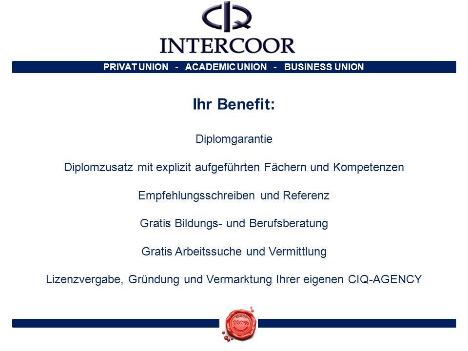 PRIVAT UNION - ACADEMIC UNION - BUSINESS UNION Ihr Benefit: Diplomgarantie Diplomzusatz mit explizit aufgeführten Fächern und Kompetenzen Empfehlungss