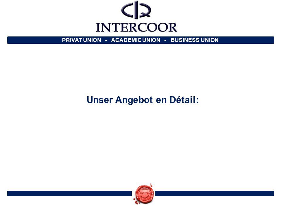 PRIVAT UNION - ACADEMIC UNION - BUSINESS UNION Unser Angebot en Détail: