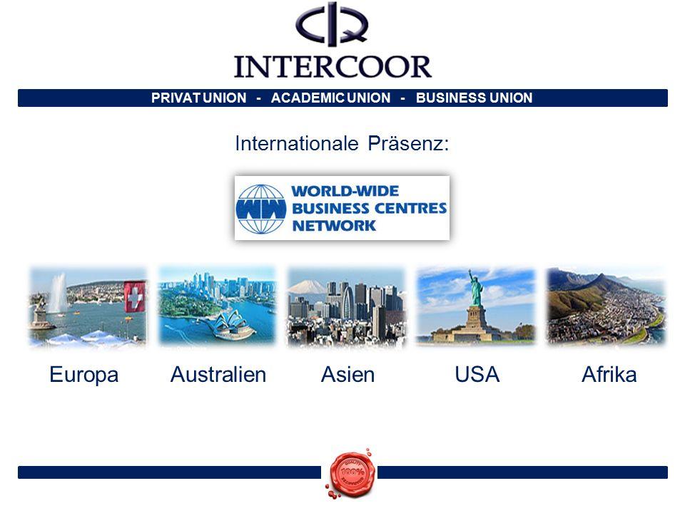 PRIVAT UNION - ACADEMIC UNION - BUSINESS UNION Gründungsjahr: 2000 – INTERCOOR Weltverband Zürich 2014 – Zusammenschluss von EuroAkad und INTERCOOR