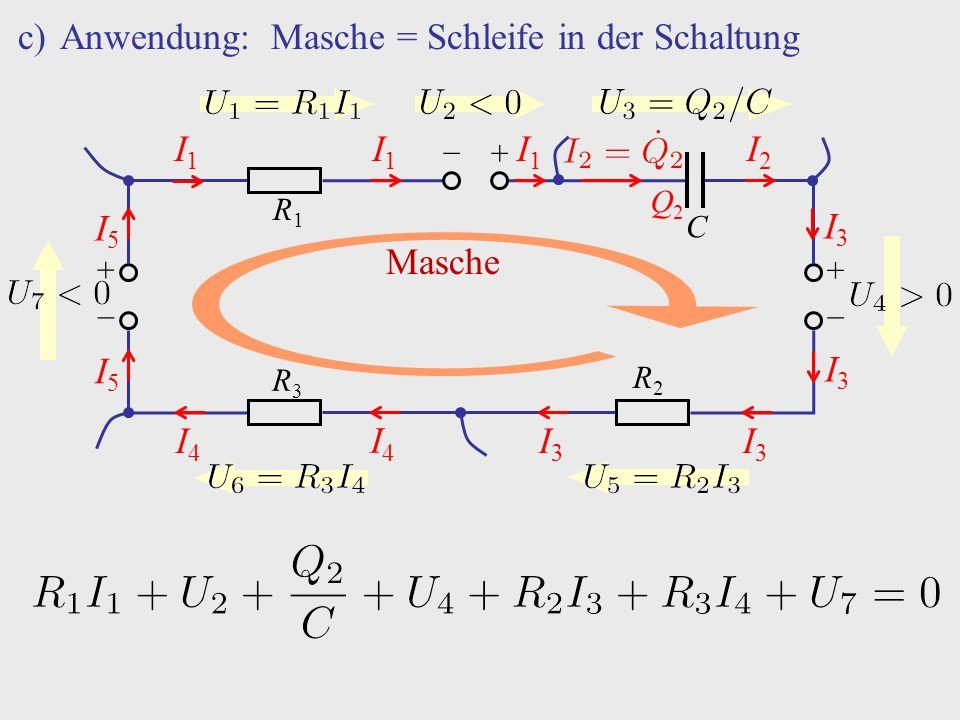 c)Anwendung: Masche = Schleife in der Schaltung + − + − +− R1R1 R2R2 C R3R3 I1I1 I1I1 I1I1 I2I2 Q2Q2 I3I3 I3I3 I3I3 I3I3 I4I4 I4I4 I5I5 I5I5 Masche
