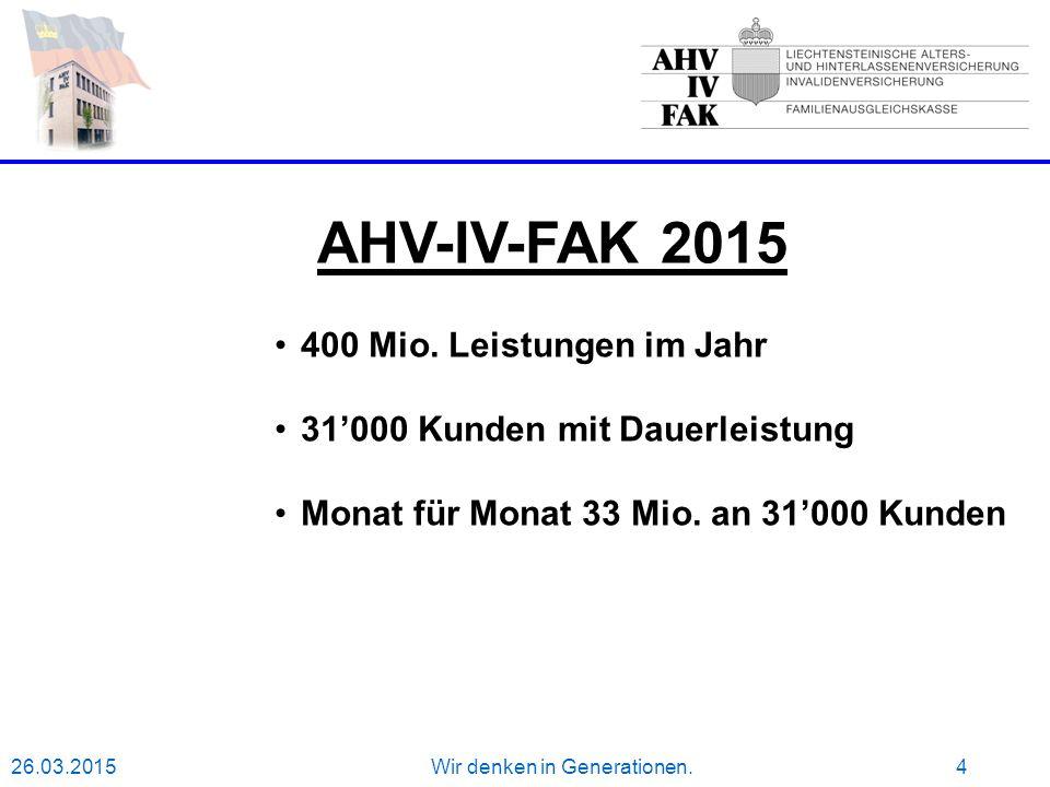 26.03.2015Wir denken in Generationen.4 AHV-IV-FAK 2015 400 Mio.