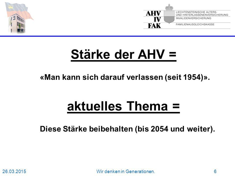 26.03.2015Wir denken in Generationen.6 Stärke der AHV = «Man kann sich darauf verlassen (seit 1954)».