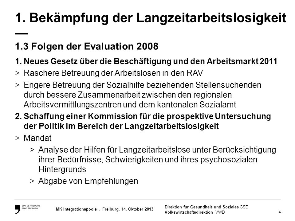 4 Direktion für Gesundheit und Soziales GSD Volkswirtschaftsdirektion VWD MK Integrationspools+, Freiburg, 14. Oktober 2013 1.3 Folgen der Evaluation