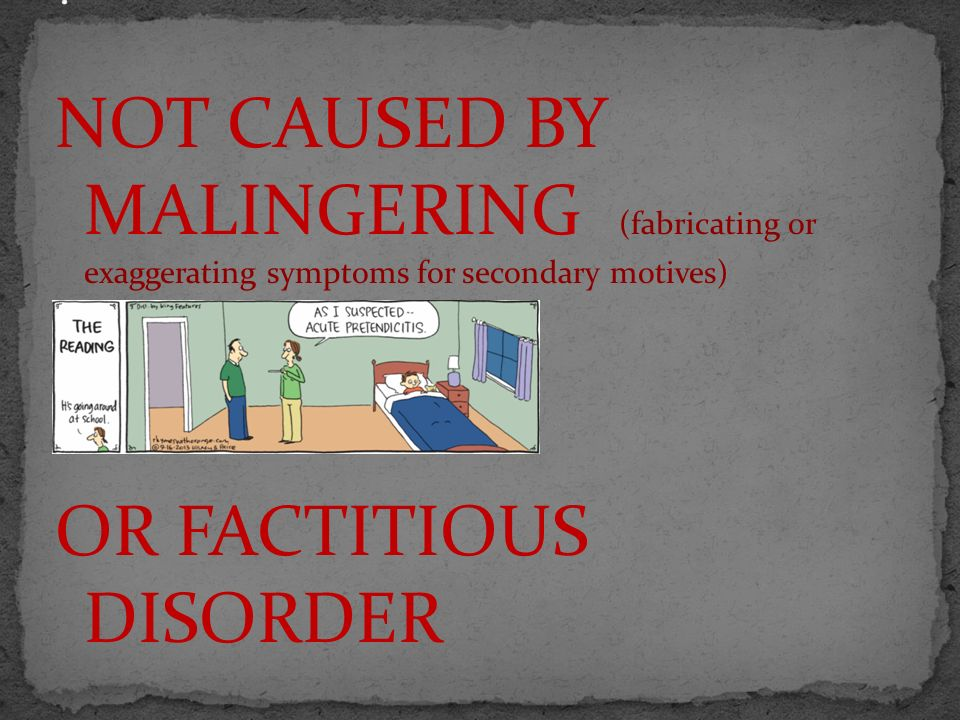 NOT CAUSED BY MALINGERING (fabricating or exaggerating symptoms for secondary motives) OR FACTITIOUS DISORDER