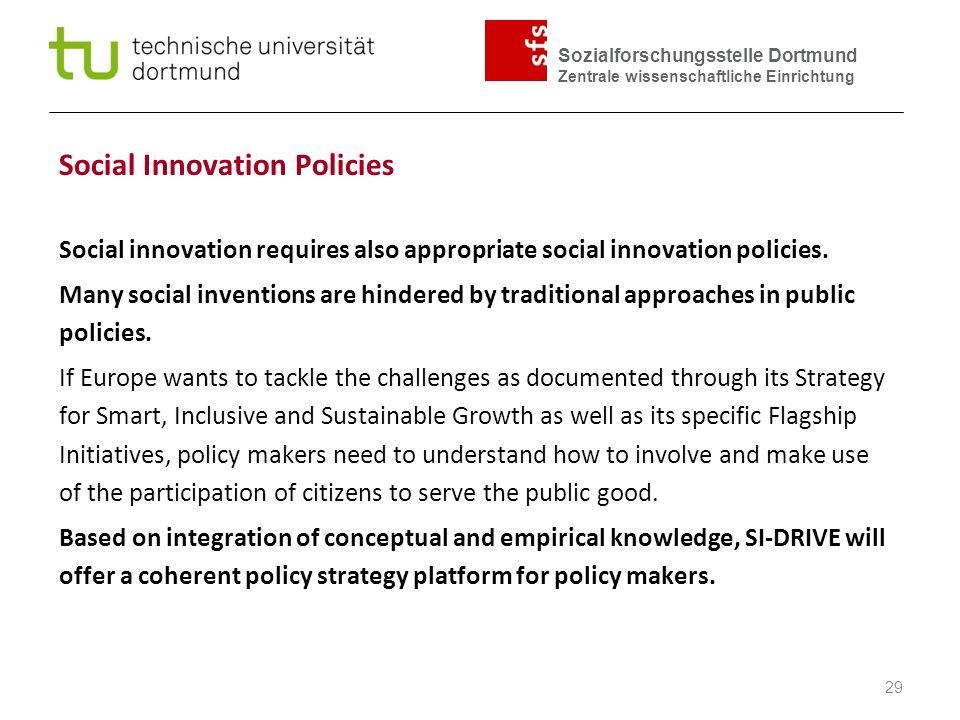 Sozialforschungsstelle Dortmund Zentrale wissenschaftliche Einrichtung Social innovation requires also appropriate social innovation policies.