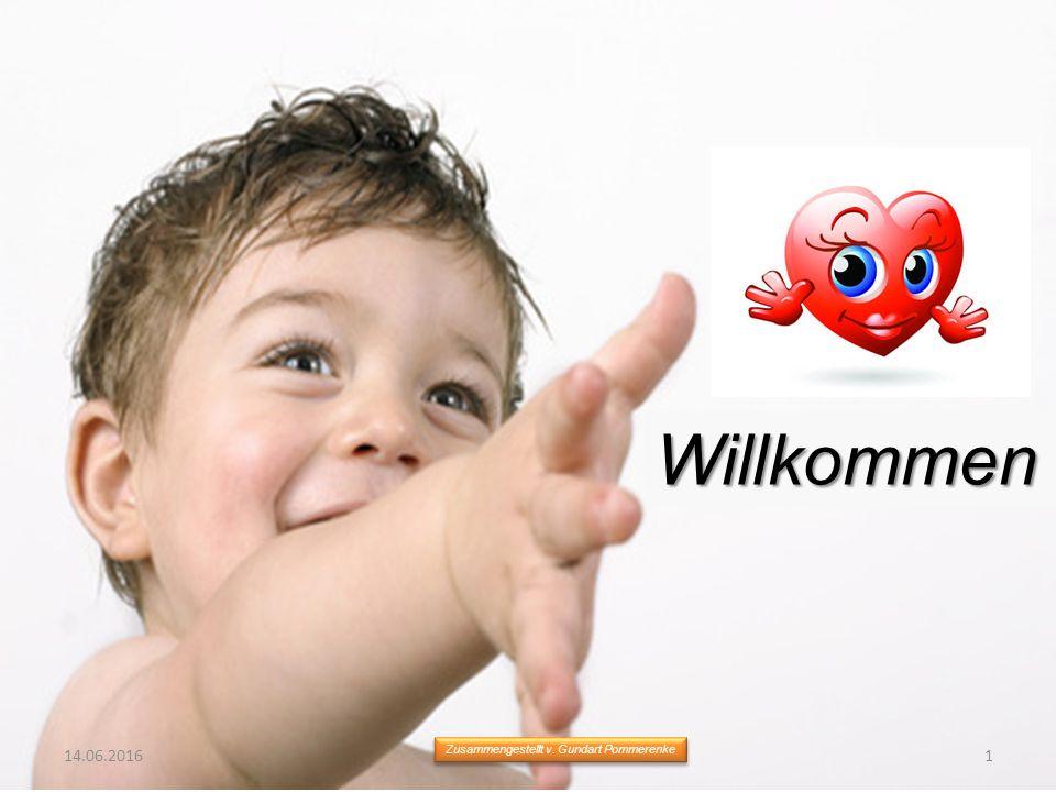 Willkommen 14.06.20161 Zusammengestellt v. Gundart Pommerenke