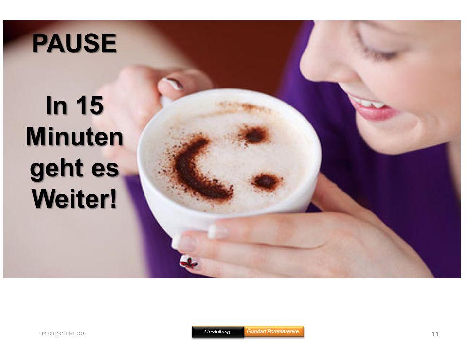 11 14.06.2016 MEOS Gundart Pommerenke Gestaltung: PAUSE In 15 Minuten geht es Weiter!