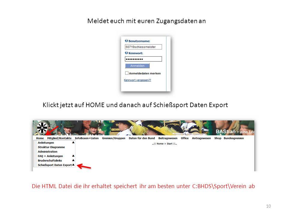 Meldet euch mit euren Zugangsdaten an 10 Klickt jetzt auf HOME und danach auf Schießsport Daten Export Die HTML Datei die ihr erhaltet speichert ihr am besten unter C:BHDS\Sport\Verein ab