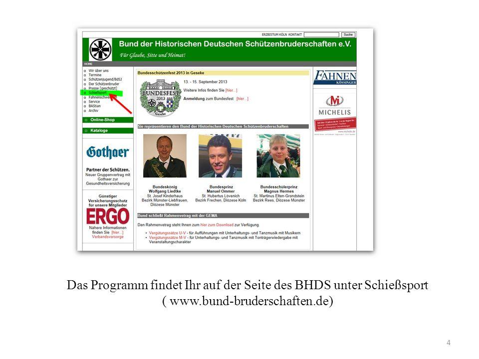 Das Programm findet Ihr auf der Seite des BHDS unter Schießsport ( www.bund-bruderschaften.de) 4