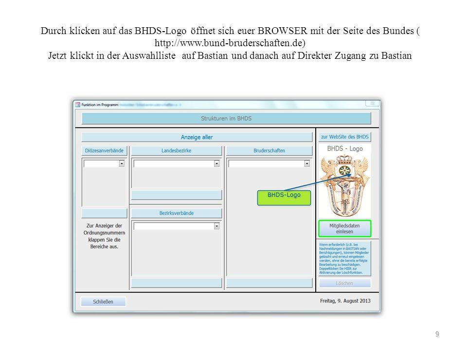 Durch klicken auf das BHDS-Logo öffnet sich euer BROWSER mit der Seite des Bundes ( http://www.bund-bruderschaften.de) Jetzt klickt in der Auswahlliste auf Bastian und danach auf Direkter Zugang zu Bastian 9