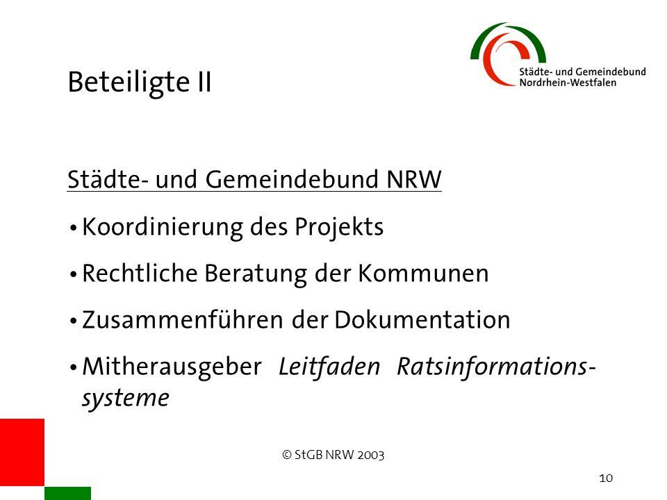 © StGB NRW 2003 10 Beteiligte II Städte- und Gemeindebund NRW Koordinierung des Projekts Rechtliche Beratung der Kommunen Zusammenführen der Dokumenta