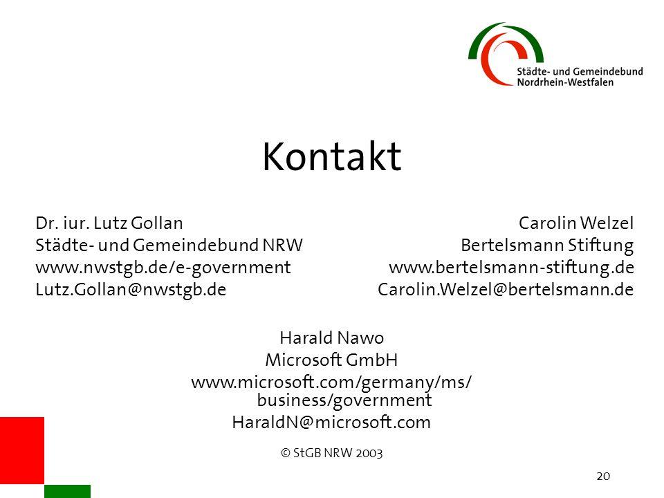 © StGB NRW 2003 20 Kontakt Dr. iur. Lutz Gollan Städte- und Gemeindebund NRW www.nwstgb.de/e-government Lutz.Gollan@nwstgb.de Carolin Welzel Bertelsma