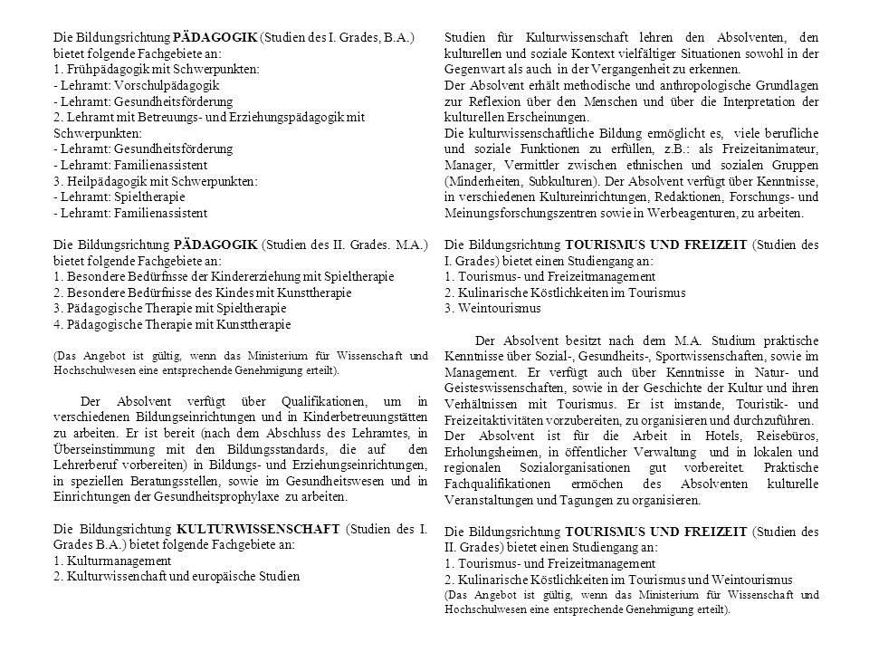 Die Bildungsrichtung PÄDAGOGIK (Studien des I. Grades, B.A.) bietet folgende Fachgebiete an: 1. Frühpädagogik mit Schwerpunkten: - Lehramt: Vorschulpä