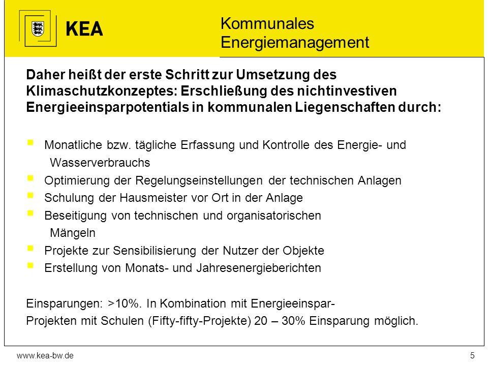 www.kea-bw.de Kommunales Energiemanagement Daher heißt der erste Schritt zur Umsetzung des Klimaschutzkonzeptes: Erschließung des nichtinvestiven Energieeinsparpotentials in kommunalen Liegenschaften durch:  Monatliche bzw.