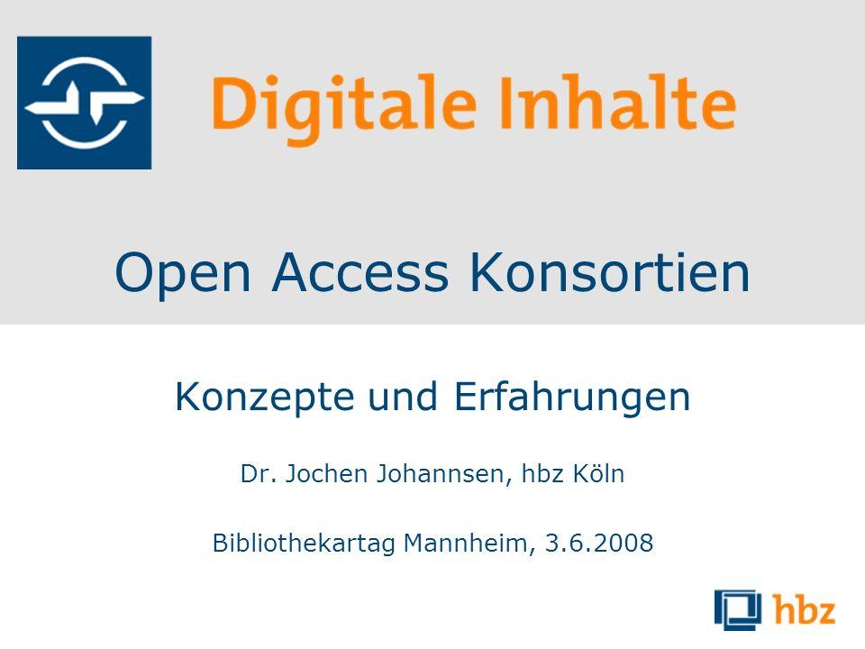 Open Access Konsortien Konzepte und Erfahrungen Dr. Jochen Johannsen, hbz Köln Bibliothekartag Mannheim, 3.6.2008