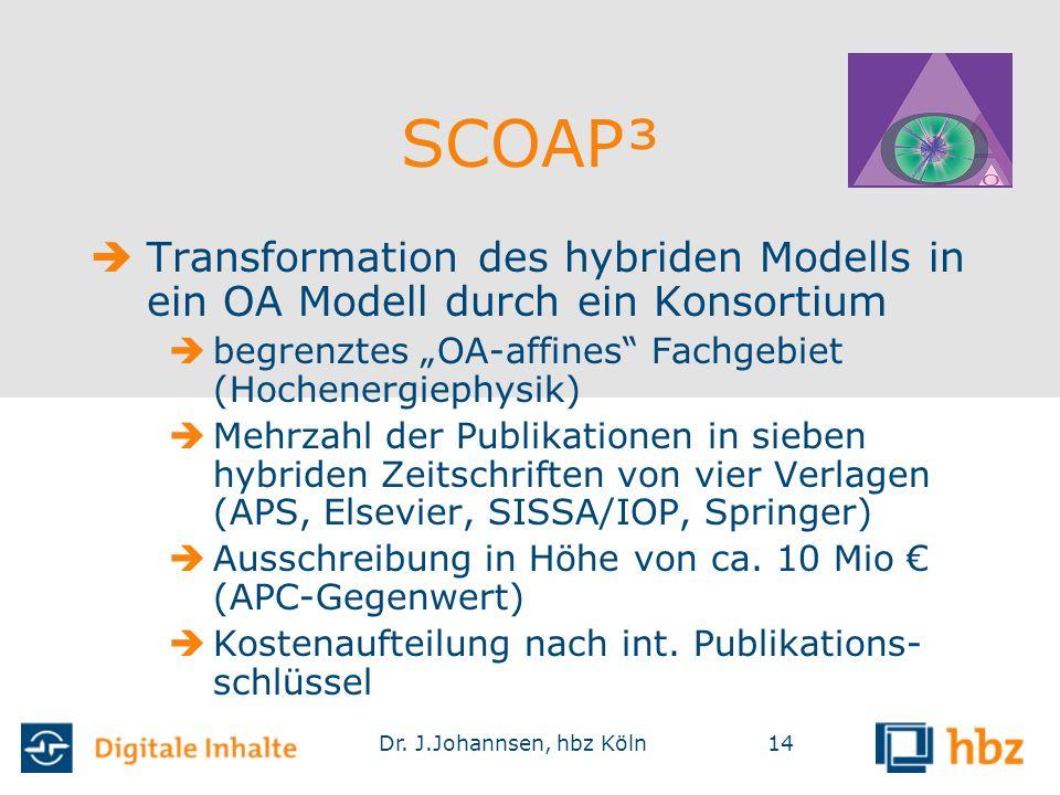 """Dr. J.Johannsen, hbz Köln14 SCOAP³  Transformation des hybriden Modells in ein OA Modell durch ein Konsortium  begrenztes """"OA-affines"""" Fachgebiet (H"""