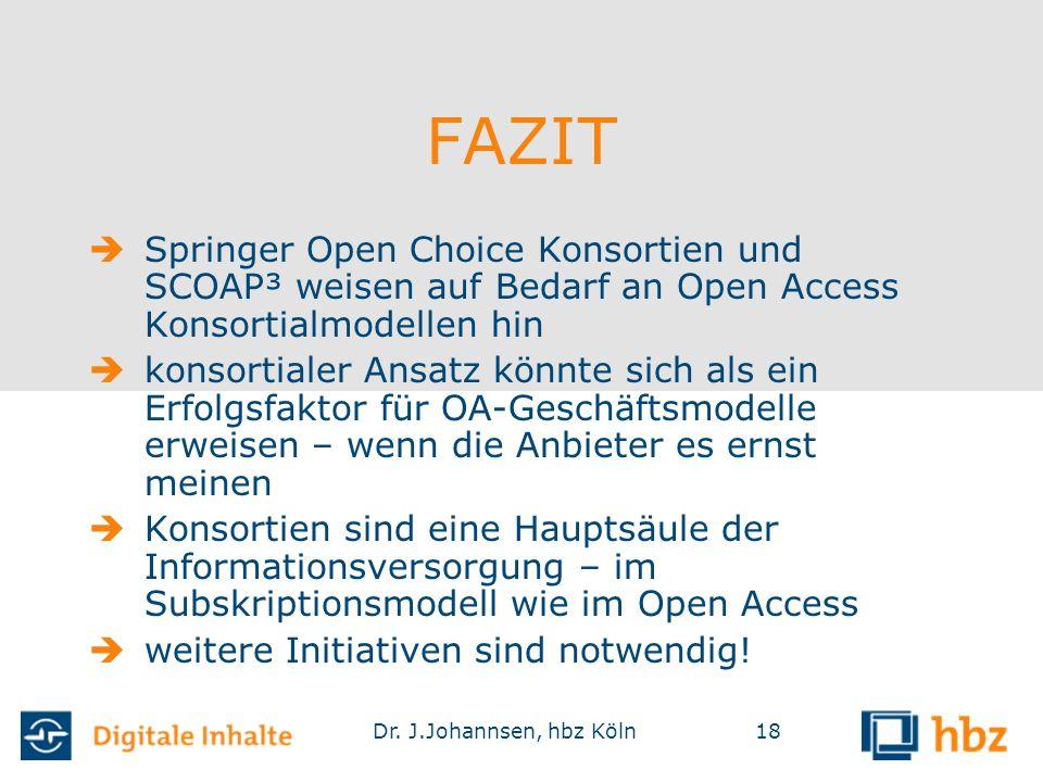 Dr. J.Johannsen, hbz Köln18 FAZIT  Springer Open Choice Konsortien und SCOAP³ weisen auf Bedarf an Open Access Konsortialmodellen hin  konsortialer