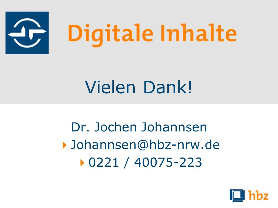 Vielen Dank! Dr. Jochen Johannsen  Johannsen@hbz-nrw.de  0221 / 40075-223