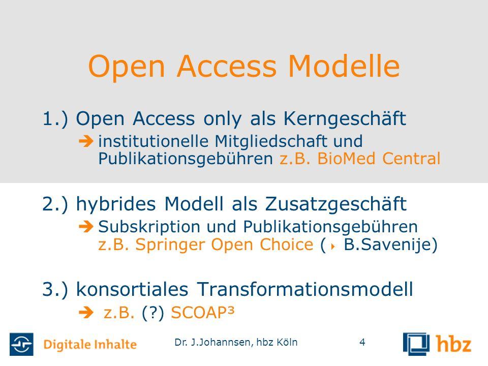Dr. J.Johannsen, hbz Köln4 Open Access Modelle 1.) Open Access only als Kerngeschäft  institutionelle Mitgliedschaft und Publikationsgebühren z.B. Bi