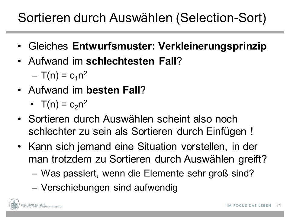 Sortieren durch Auswählen (Selection-Sort) Gleiches Entwurfsmuster: Verkleinerungsprinzip Aufwand im schlechtesten Fall.