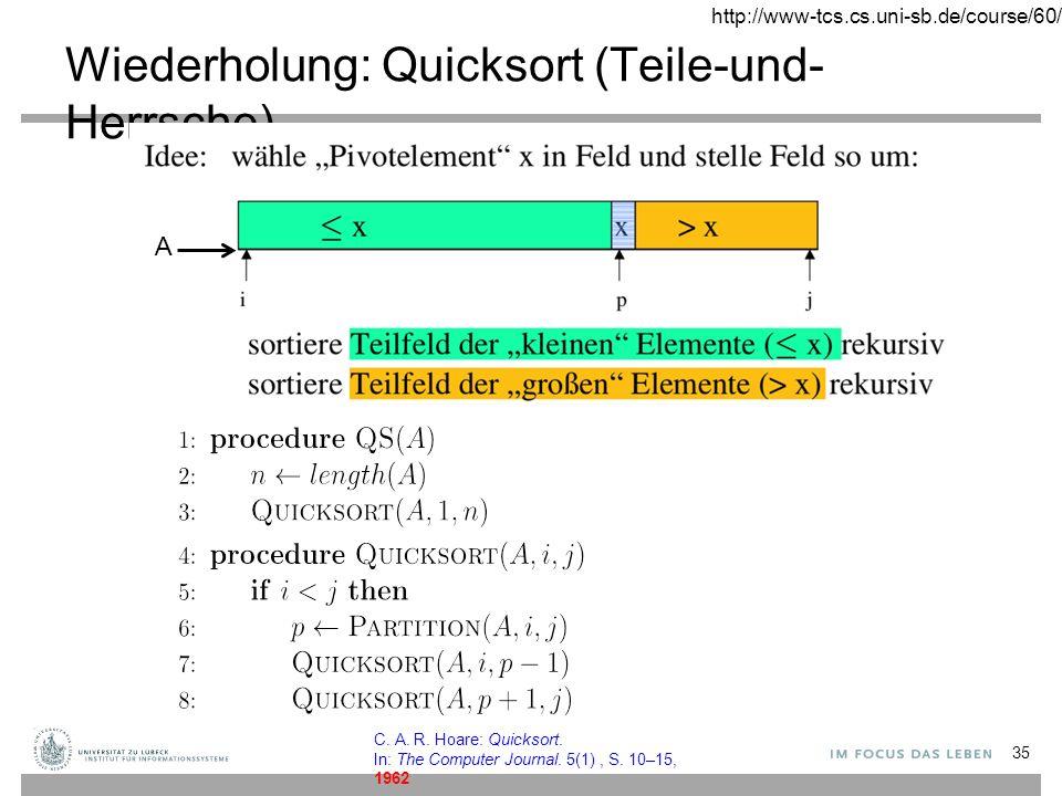 Wiederholung: Quicksort (Teile-und- Herrsche) 35 A http://www-tcs.cs.uni-sb.de/course/60/ C.
