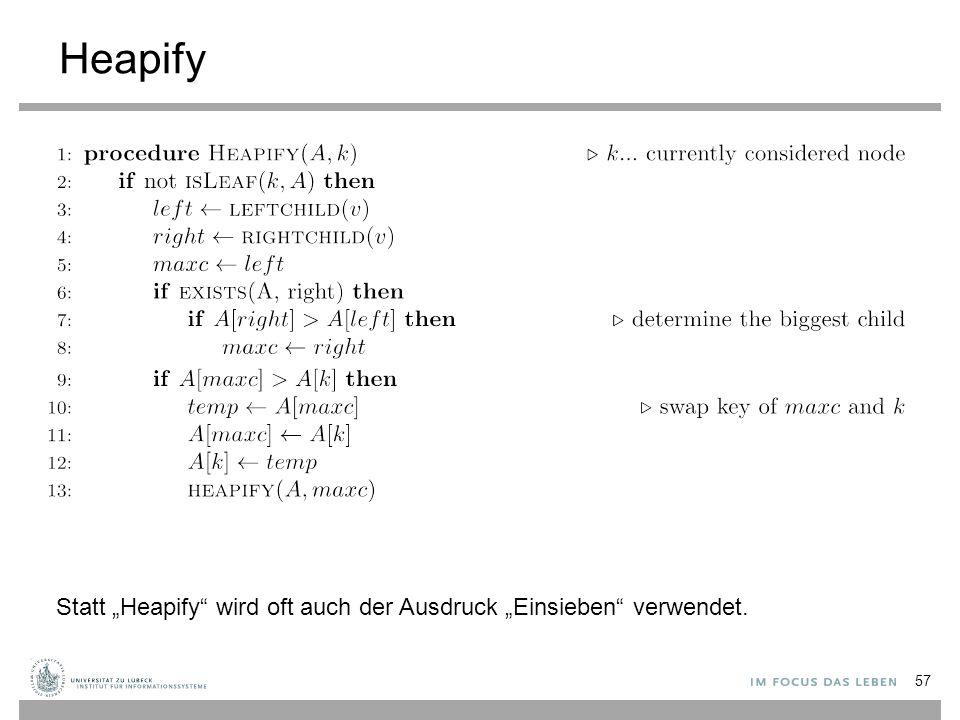 """Heapify 57 Statt """"Heapify wird oft auch der Ausdruck """"Einsieben verwendet."""