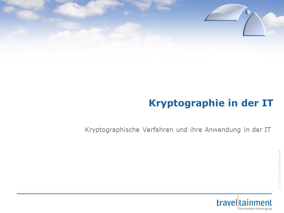 """© 2013 TravelTainment Was ist Kryptographie  Vom griechischem """"kryptós – verbergen und """"gràphein – schreiben  Wissenschaft der Verschlüsselung von Informationen  Umfasst die Anwendung UND die Entwicklung von Verfahren zur Verschlüsselung  Das Brechen einer Verschlüsselung wird Kryptanalyse genannt"""