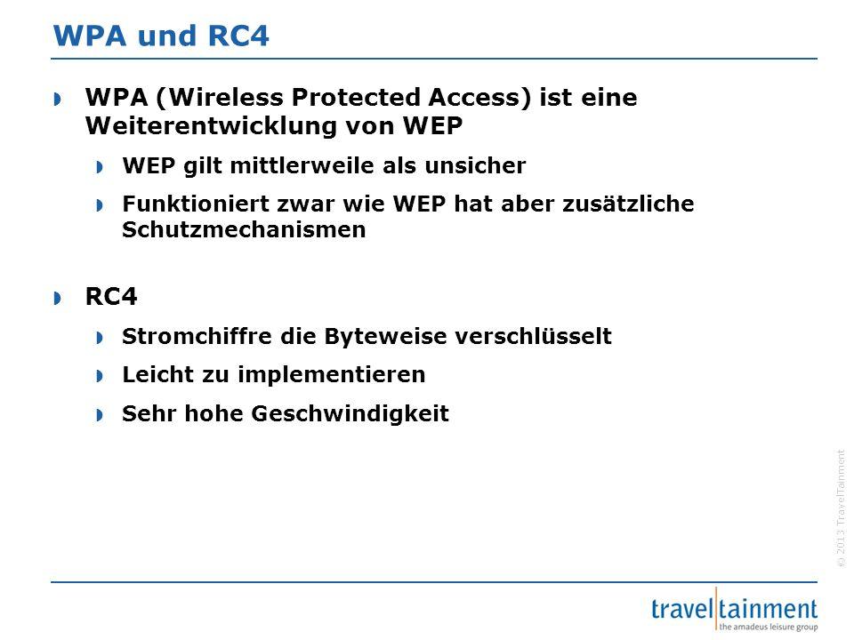 © 2013 TravelTainment WPA und RC4  WPA (Wireless Protected Access) ist eine Weiterentwicklung von WEP  WEP gilt mittlerweile als unsicher  Funktion