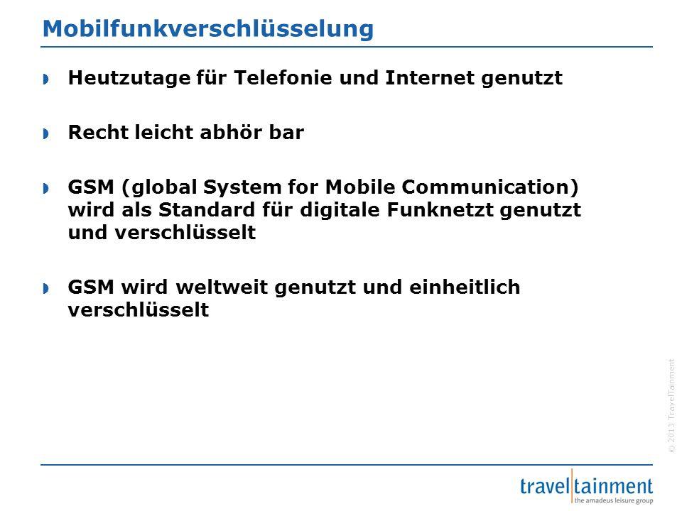 © 2013 TravelTainment Mobilfunkverschlüsselung  Heutzutage für Telefonie und Internet genutzt  Recht leicht abhör bar  GSM (global System for Mobil