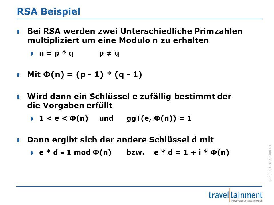 © 2013 TravelTainment RSA Beispiel  Bei RSA werden zwei Unterschiedliche Primzahlen multipliziert um eine Modulo n zu erhalten  n = p * q p ≠ q  Mi