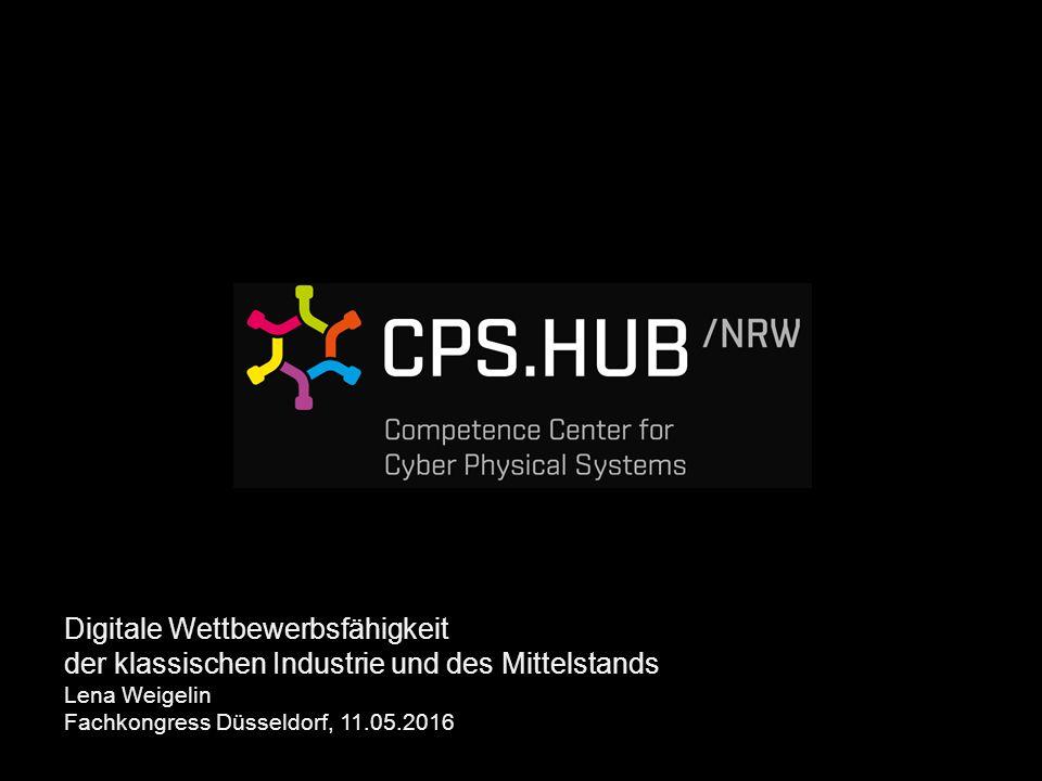 Digitale Wettbewerbsfähigkeit der klassischen Industrie und des Mittelstands Lena Weigelin Fachkongress Düsseldorf, 11.05.2016