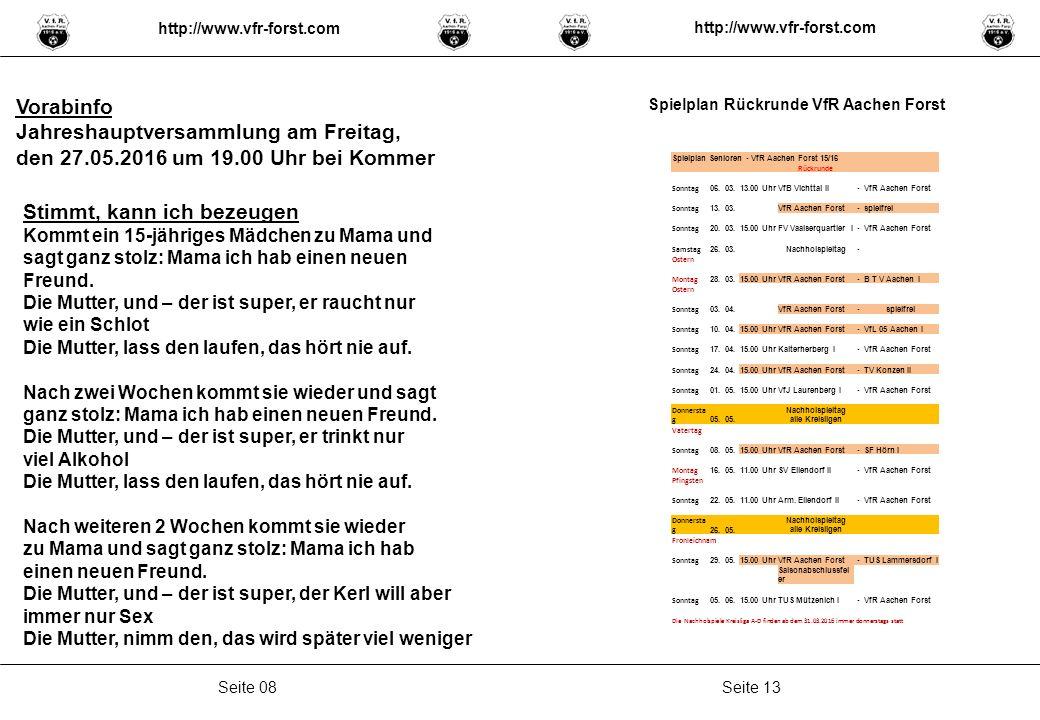 Seite 13Seite 08 Spielplan Rückrunde VfR Aachen Forst http://www.vfr-forst.com Stimmt, kann ich bezeugen Kommt ein 15-jähriges Mädchen zu Mama und sag