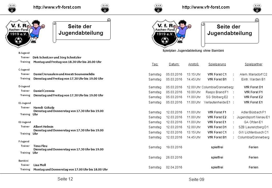 Seite 09 Seite 12 http://www.vfr-forst.com Seite der Jugendabteilung Spielplan Jugendabteilung ohne Bambini Tag:Datum:Anstoß:SpielparungSpielpartner Samstag05.03.201613.15 UhrVfR Forst C1:Alem.