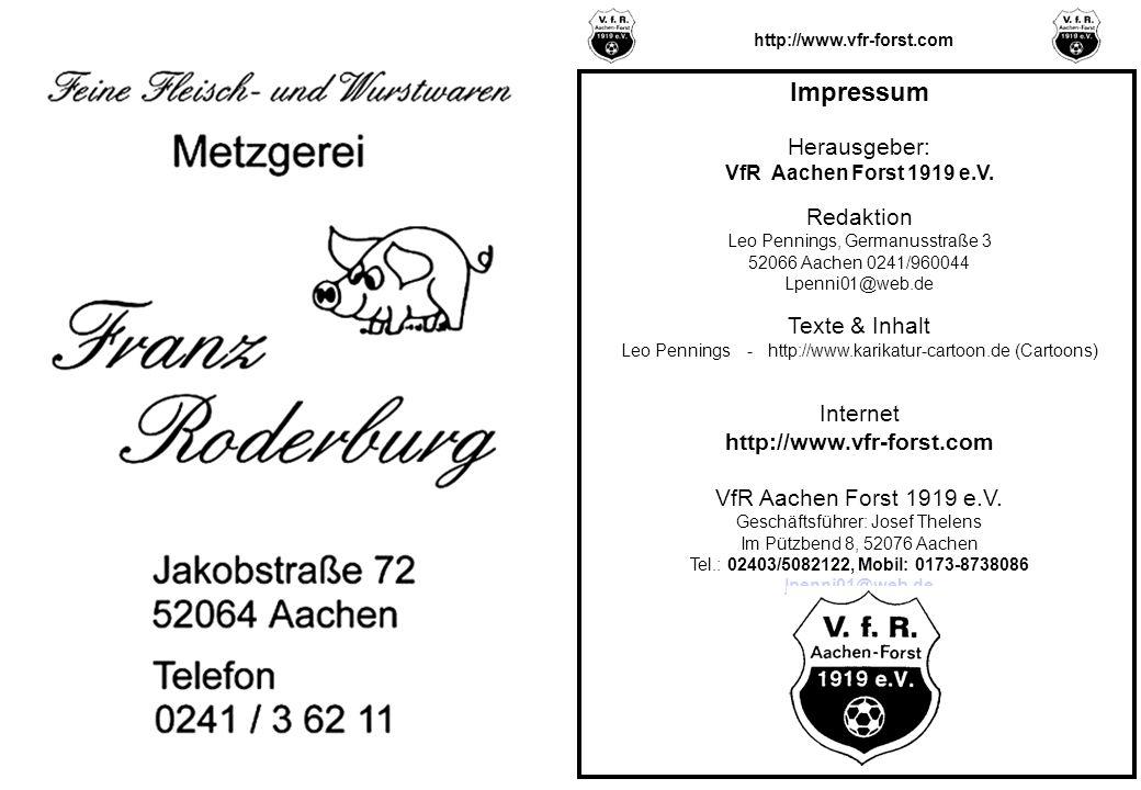Impressum Herausgeber: VfR Aachen Forst 1919 e.V. Redaktion Leo Pennings, Germanusstraße 3 52066 Aachen 0241/960044 Lpenni01@web.de Texte & Inhalt Leo