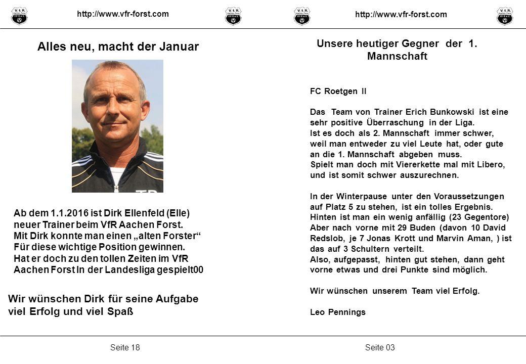 Seite 03Seite 18 Unsere heutiger Gegner der 1. Mannschaft FC Roetgen II Das Team von Trainer Erich Bunkowski ist eine sehr positive Überraschung in de