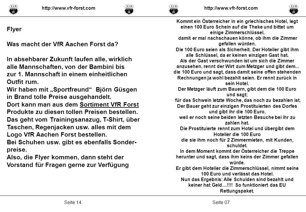 Seite 13Seite 08 Spielplan Rückrunde VfR Aachen Forst http://www.vfr-forst.com Stimmt, kann ich bezeugen Kommt ein 15-jähriges Mädchen zu Mama und sagt ganz stolz: Mama ich hab einen neuen Freund.