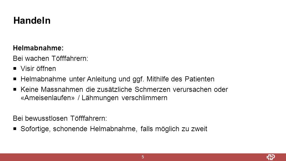 Handeln 5 Helmabnahme: Bei wachen Töfffahrern:  Visir öffnen  Helmabnahme unter Anleitung und ggf.
